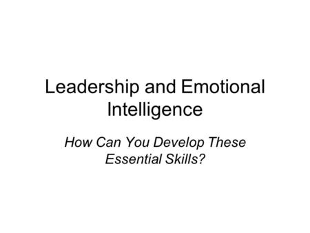 Leadership and Emotional Intelligence How Can You Develop These Essential Skills?