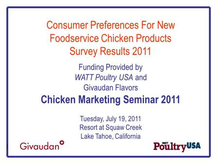 Consumer Preferences For New Foodservice Chicken Products Survey Results 2011 Funding Provided by WATT Poultry USA and Givaudan Flavors Chicken Marketing.
