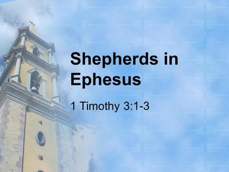 Shepherds in Ephesus 1 Timothy 3:1-3.