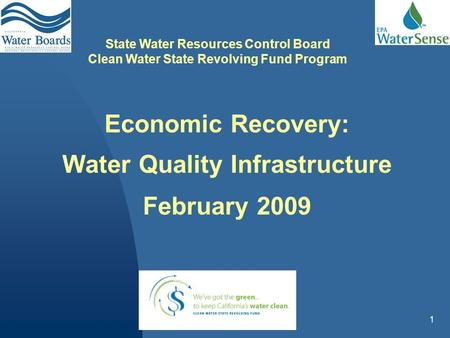 1 Economic Recovery: Water Quality Infrastructure February 2009 State Water Resources Control Board Clean Water State Revolving Fund Program.