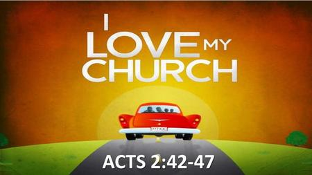 ACTS 2:42-47. 42 They devoted themselves to the apostles' teaching and to fellowship, to the breaking of bread and to prayer. 43 Everyone was filled with.
