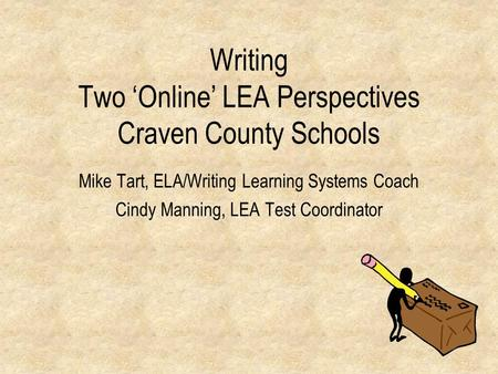 Writing Two 'Online' LEA Perspectives Craven County Schools Mike Tart, ELA/Writing Learning Systems Coach Cindy Manning, LEA Test Coordinator.