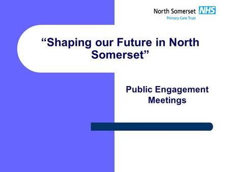 """Shaping our Future in North Somerset"" Public Engagement Meetings."