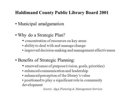 Haldimand County Public Library Board 2001 Municipal amalgamation Why do a Strategic Plan? concentration of resources on key areas ability to deal with.