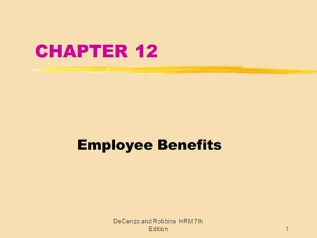 DeCenzo and Robbins HRM 7th Edition1 CHAPTER 12 Employee Benefits.