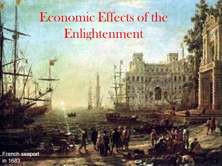 Economic Effects of the Enlightenment French seaport in 1683.