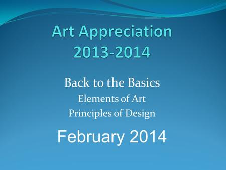 Back to the Basics Elements of Art Principles of Design February 2014.