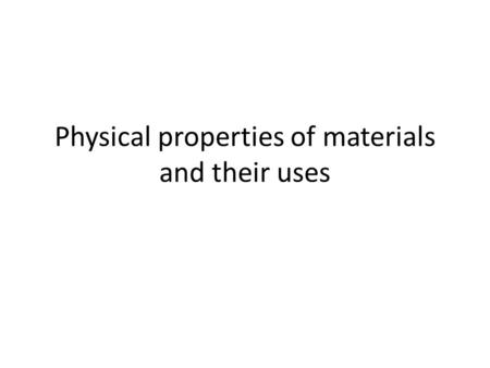 Physical properties of materials and their uses. CopperPlasticdiamondAluminiumsteel What are the properties of each material? What are these things used.
