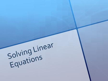 Solving Linear Equations. Warm Up:  Combine the like terms:  2a+6+4a-5+2-a  6x-2+8y+4x+3  2z+5x-7y+4-z.