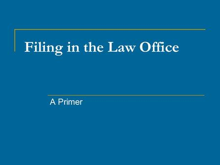Filing in the Law Office A Primer. Filing in the Law Office Materials: File folders Sub-file Folders (suggestions)  Accounting  Correspondence (attorney/client)