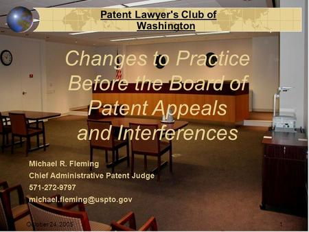 Patent Lawyer's Club of Washington October 24, 20051 Michael R. Fleming Chief Administrative Patent Judge 571-272-9797 Changes.