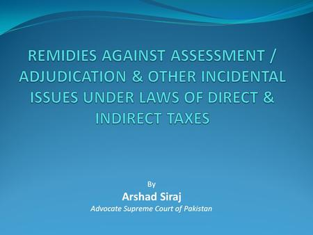 By Arshad Siraj Advocate Supreme Court <strong>of</strong> Pakistan.