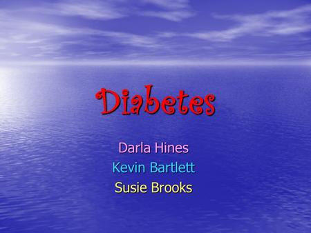 Diabetes Darla Hines Kevin Bartlett Susie Brooks.