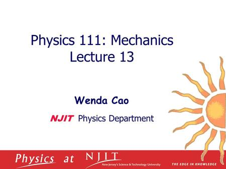 Physics 111: Mechanics Lecture 13