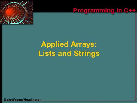 1 Applied Arrays: Lists and Strings. 2 Chapter 13 Topics  Meaning of a List  Insertion and Deletion of List Elements  Selection Sort of List Elements.