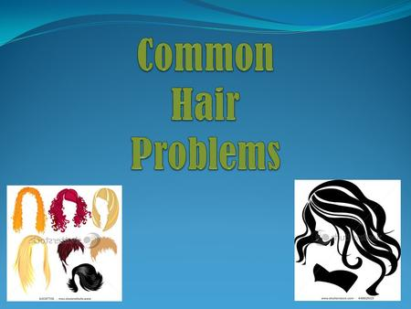 Common Hair Problems.