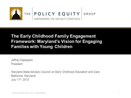 1 The Early Childhood Family Engagement Framework: Maryland's Vision for Engaging Families with Young Children Jeffrey Capizzano President Maryland State.
