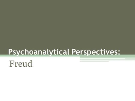 Psychoanalytical Perspectives: Freud. Psychoanalytic Perspectives psychodynamics  linking how one's conscious and unconscious thoughts invoke their behavior.