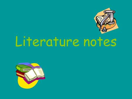 Literature notes. What are literature notes ? Notes to help you better understand the stories you read ! They have to do with different parts of the story.