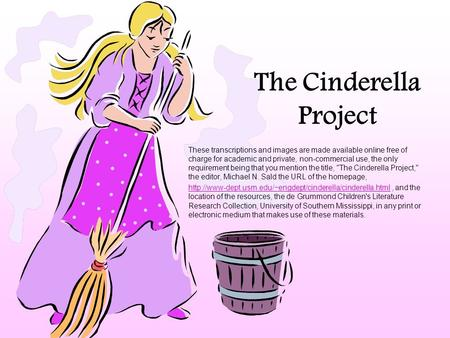 The Cinderella Project These transcriptions and images are made available online free of charge for academic and private, non-commercial use, the only.