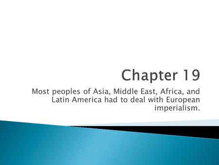 Most peoples of Asia, Middle East, Africa, and Latin America had to deal with European imperialism.