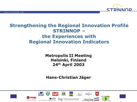 Strengthening the Regional Innovation Profile STRINNOP – the Experiences with Regional Innovation Indicators Metropolis II Meeting Helsinki, Finland 24.