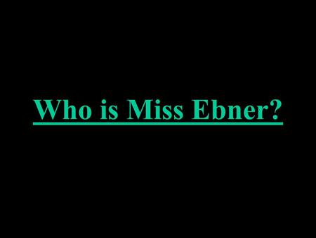 Who is Miss Ebner?. Grew up in Denver, Colorado.