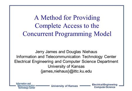 University of Kansas Electrical Engineering Computer Science Jerry James and Douglas Niehaus Information and Telecommunication Technology Center Electrical.