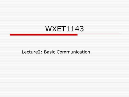 WXET1143 Lecture2: Basic Communication. Communication using electricity  Since electricity was discovered, scientist have researched on ways to use the.