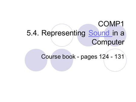 COMP1 5.4. Representing Sound in a ComputerSound Course book - pages 124 - 131.