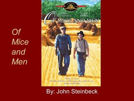 Of Mice and Men By: John Steinbeck. CHAPTER 1 Setting: rural California (Soledad) during the Depression Era (1930's) Main Characters are introduced: Lennie.