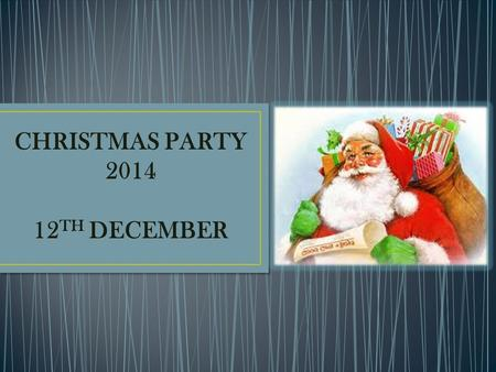 CHRISTMAS PARTY 2014 12 TH DECEMBER. We wish you a Merry Christmas, We wish you a Merry Christmas and a Happy New Year.