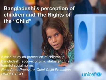 "Bangladeshi's perception of children and The Rights of the ""Child"" A case study on perception of children in Bangladesh, socio-economic status and the."