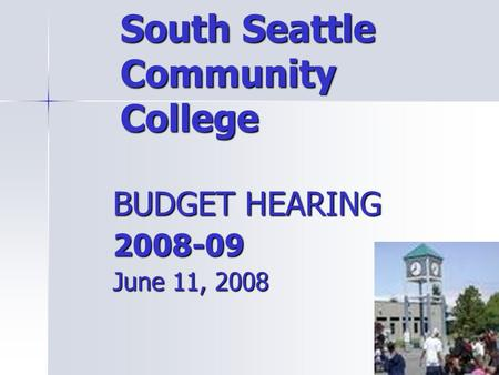 South Seattle Community College BUDGET HEARING 2008-09 June 11, 2008.