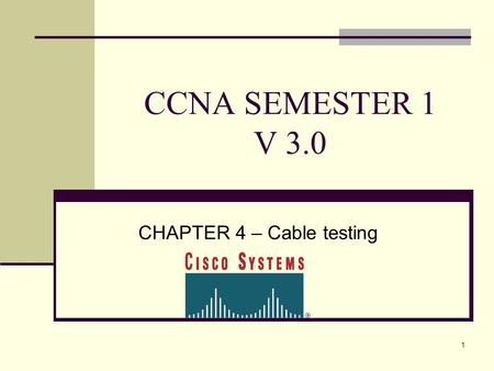 1 CCNA SEMESTER 1 V 3.0 CHAPTER 4 – Cable testing.