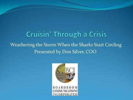 Weathering the Storm When the Sharks Start Circling Presented by Don Silver, COO.