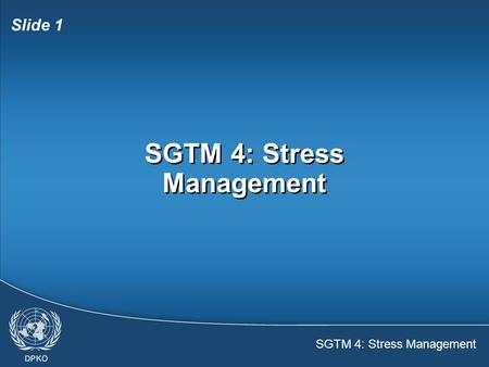 SGTM 4: Stress Management Slide 1 SGTM 4: Stress Management.