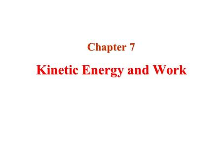 Kinetic Energy and Work Chapter 7. Introduction to Energy  The concept of energy is one of the most important topics in science  Every physical process.