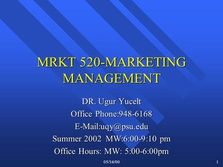 05/16/001 MRKT 520-MARKETING MANAGEMENT DR. Ugur Yucelt Office Phone:948-6168 Summer 2002 MW:6:00-9:10 pm Office Hours: MW: 5:00-6:00pm.