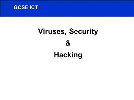 GCSE ICT Viruses, Security & Hacking. Introduction to Viruses – what is a virus? Computer virus definition - Malicious code of computer programming How.