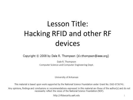 Lesson Title: Hacking RFID and other RF devices Dale R. Thompson Computer Science and Computer Engineering Dept. University of Arkansas