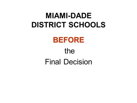 MIAMI-DADE DISTRICT SCHOOLS BEFORE the Final Decision.