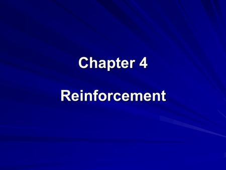 Chapter 4 Reinforcement. Reinforcement: Is a basic principle of behavior Was established by Skinner in laboratory research and over 40 years of human.