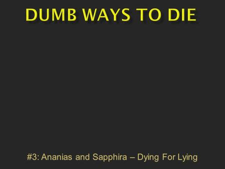 #3: Ananias and Sapphira – Dying For Lying.  Dracula stakes himself to death.  Stealing steel cable from an elevator.