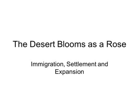 The Desert Blooms as a Rose Immigration, Settlement and Expansion.