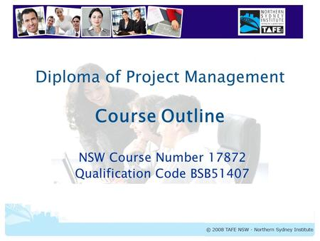 Diploma of Project Management Course Outline NSW Course Number 17872 Qualification Code BSB51407.