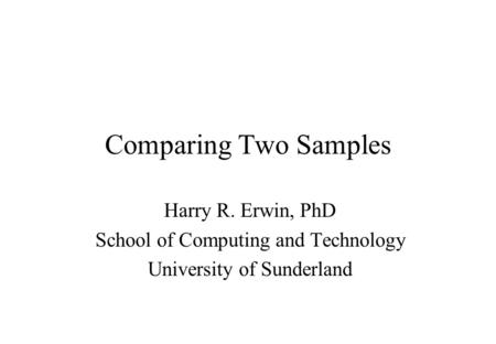 Comparing Two Samples Harry R. Erwin, PhD