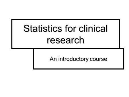Statistics for clinical research An introductory course.