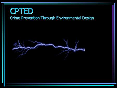 CPTED Crime Prevention Through Environmental Design.