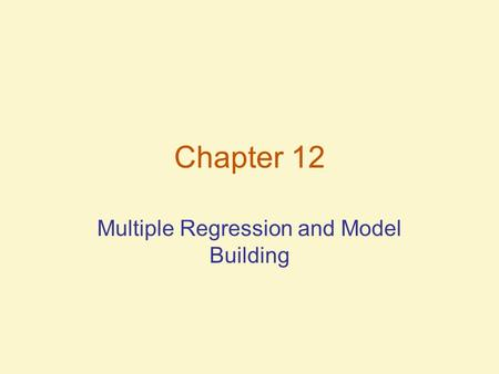 Chapter 12 Multiple Regression and Model Building.